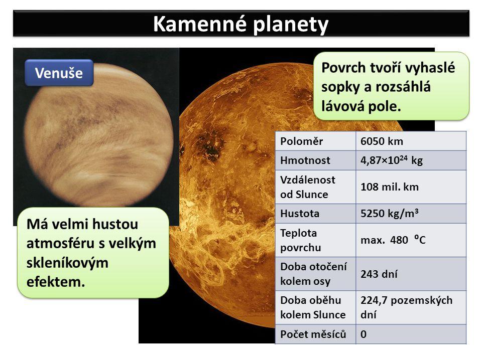 Kamenné planety Venuše Poloměr6050 km Hmotnost 4,87×10 24 kg Vzdálenost od Slunce 108 mil. km Hustota 5250 kg/m 3 Teplota povrchu max. 480 ⁰C Doba oto