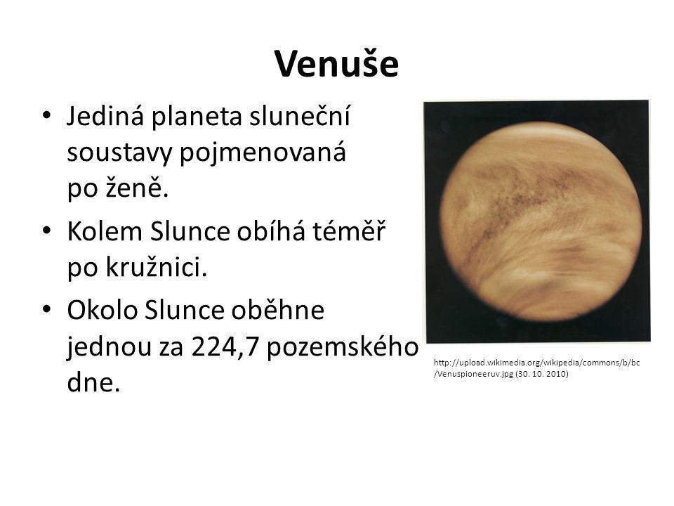 Venuše Jediná planeta sluneční soustavy pojmenovaná po ženě. Kolem Slunce obíhá téměř po kružnici. Okolo Slunce oběhne jednou za 224,7 pozemského dne.