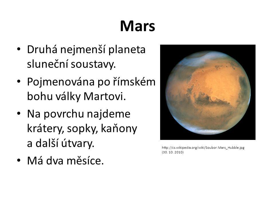 Mars Druhá nejmenší planeta sluneční soustavy. Pojmenována po římském bohu války Martovi. Na povrchu najdeme krátery, sopky, kaňony a další útvary. Má