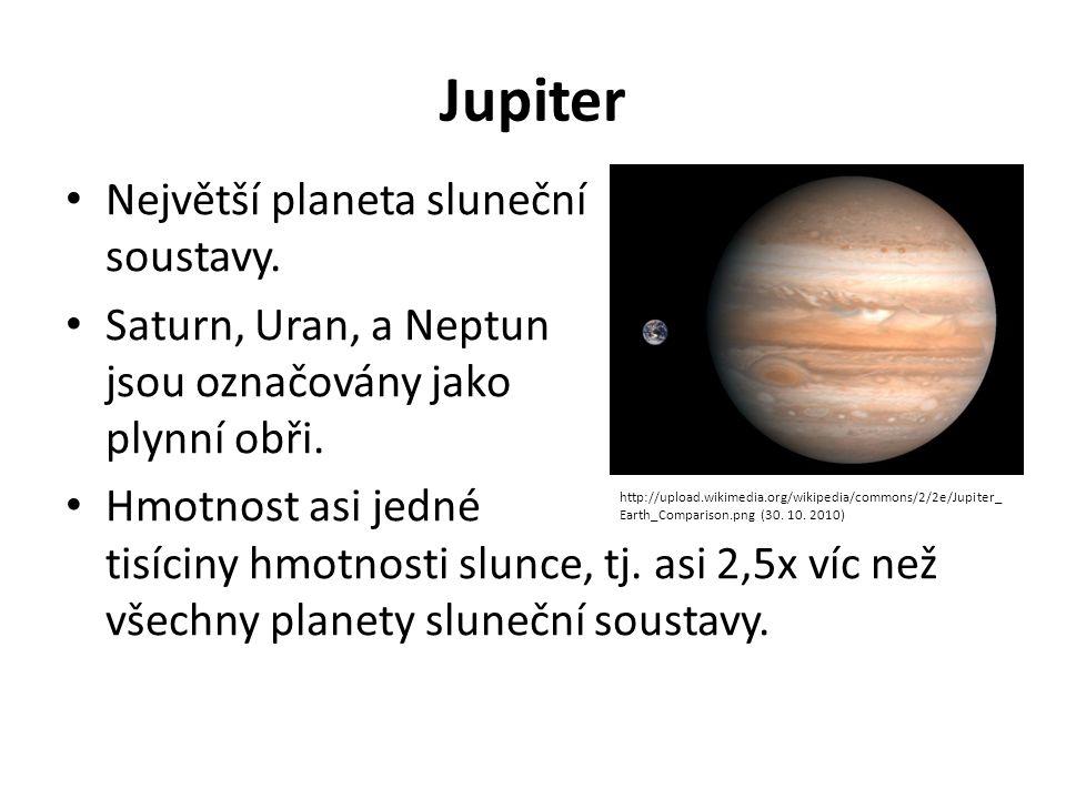 Jupiter Největší planeta sluneční soustavy. Saturn, Uran, a Neptun jsou označovány jako plynní obři. Hmotnost asi jedné tisíciny hmotnosti slunce, tj.