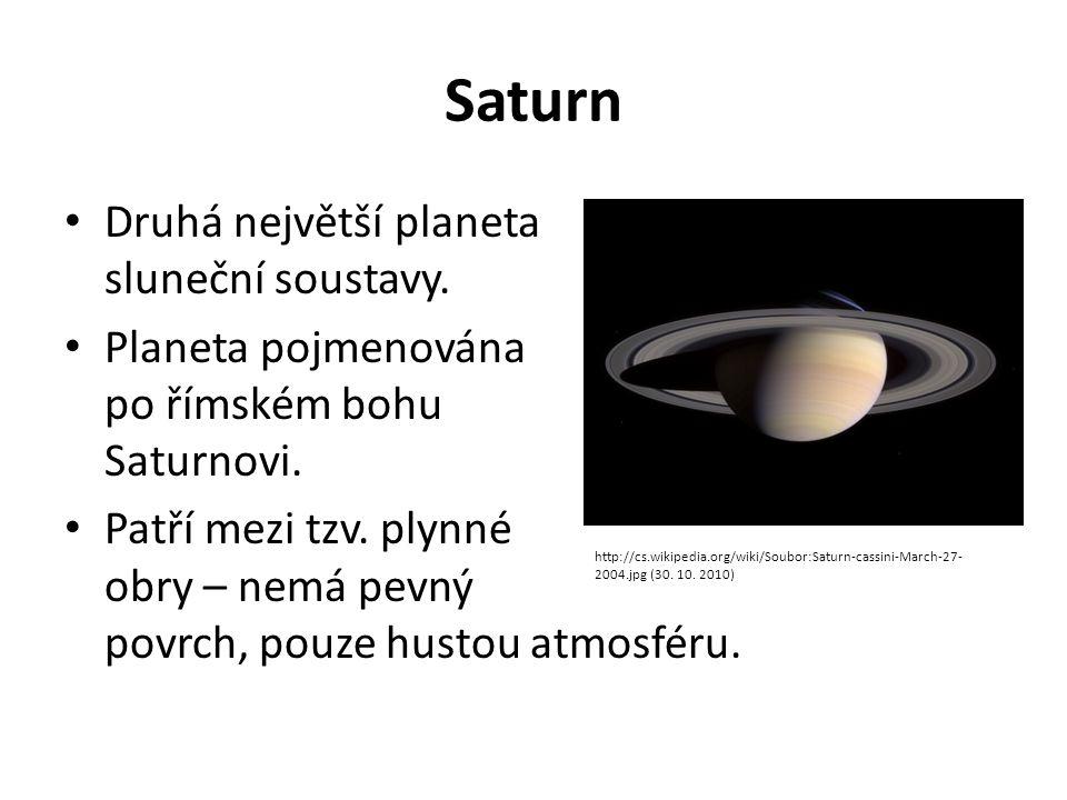 Saturn Druhá největší planeta sluneční soustavy. Planeta pojmenována po římském bohu Saturnovi. Patří mezi tzv. plynné obry – nemá pevný povrch, pouze