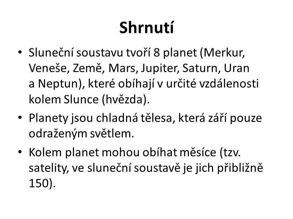 Shrnutí Sluneční soustavu tvoří 8 planet (Merkur, Veneše, Země, Mars, Jupiter, Saturn, Uran a Neptun), které obíhají v určité vzdálenosti kolem Slunce (hvězda).