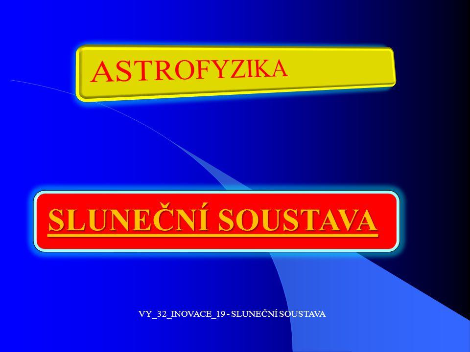 CO BYCHOM MĚLI ZNÁT….ASTROFYZIKA je obor astronomie studující fyzik.