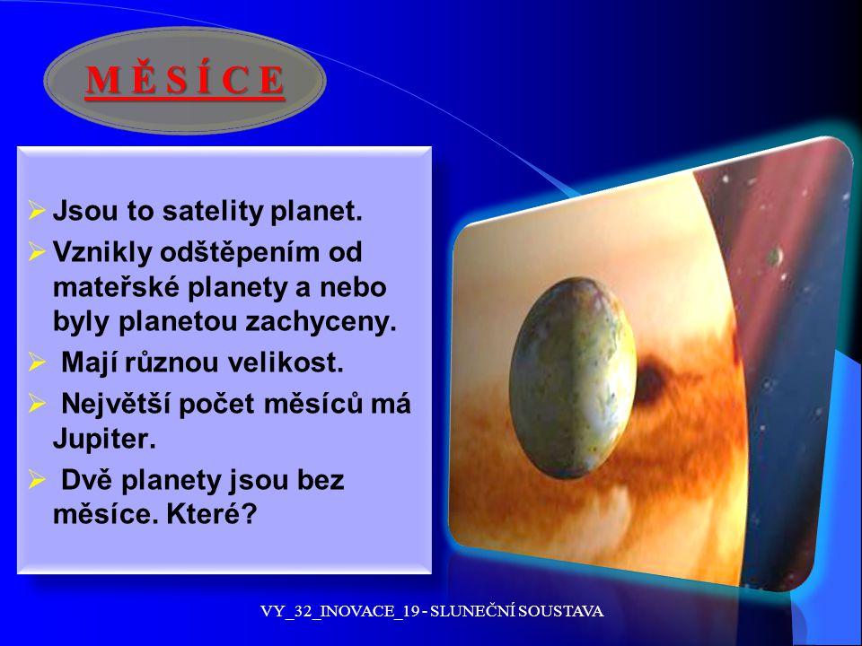 M Ě S Í C E  Jsou to satelity planet.  Vznikly odštěpením od mateřské planety a nebo byly planetou zachyceny.  Mají různou velikost.  Největší poč