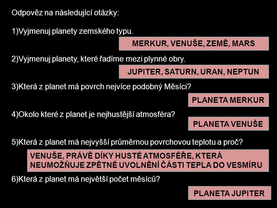 Odpověz na následující otázky: 1)Vyjmenuj planety zemského typu.