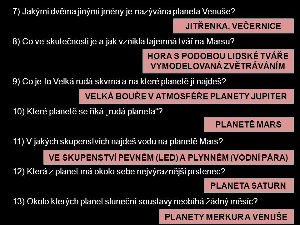 7) Jakými dvěma jinými jmény je nazývána planeta Venuše.