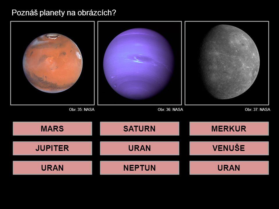 Poznáš planety na obrázcích.MARS JUPITER URAN SATURN URAN NEPTUN MERKUR VENUŠE URAN Obr.