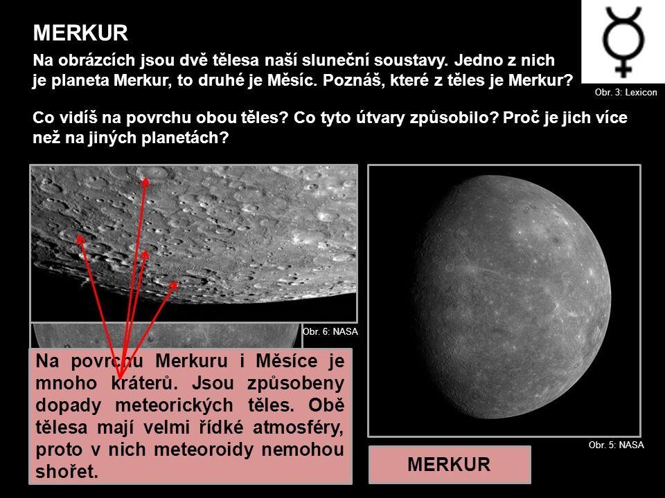 MERKUR Obr.3: Lexicon Na obrázcích jsou dvě tělesa naší sluneční soustavy.