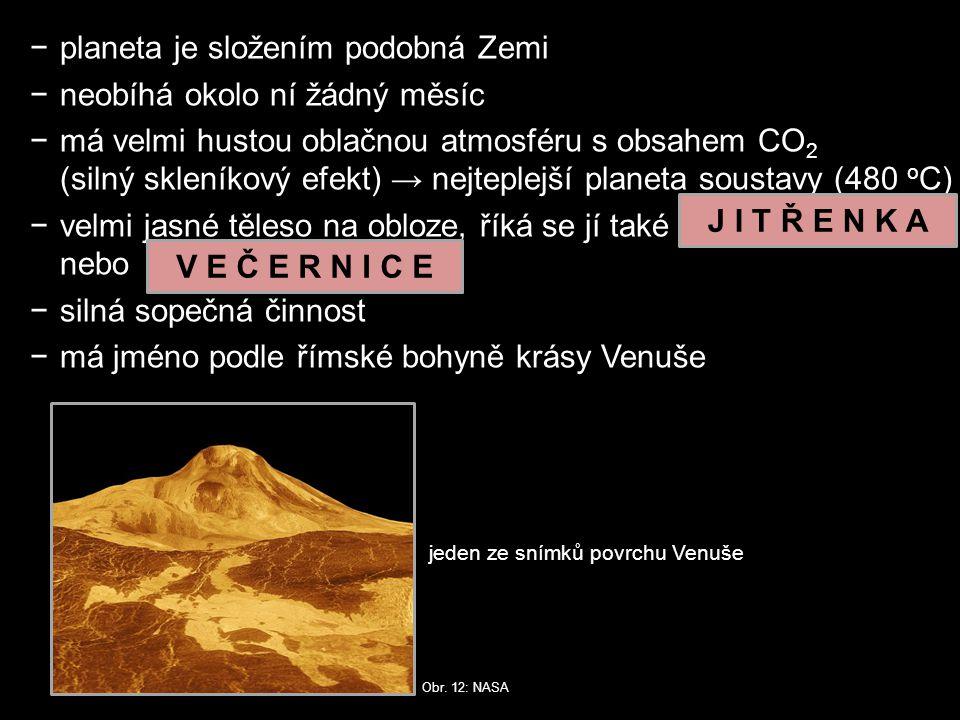 Obr. 12: NASA jeden ze snímků povrchu Venuše −planeta je složením podobná Zemi −neobíhá okolo ní žádný měsíc −má velmi hustou oblačnou atmosféru s obs