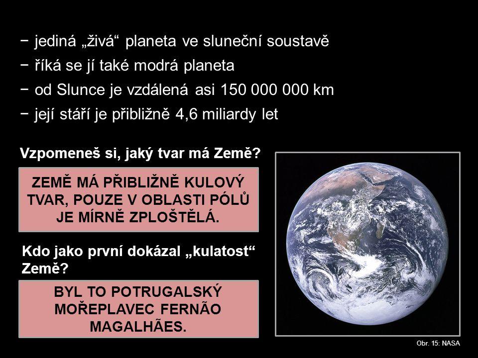 """−jediná """"živá planeta ve sluneční soustavě −říká se jí také modrá planeta −od Slunce je vzdálená asi 150 000 000 km −její stáří je přibližně 4,6 miliardy let Obr."""