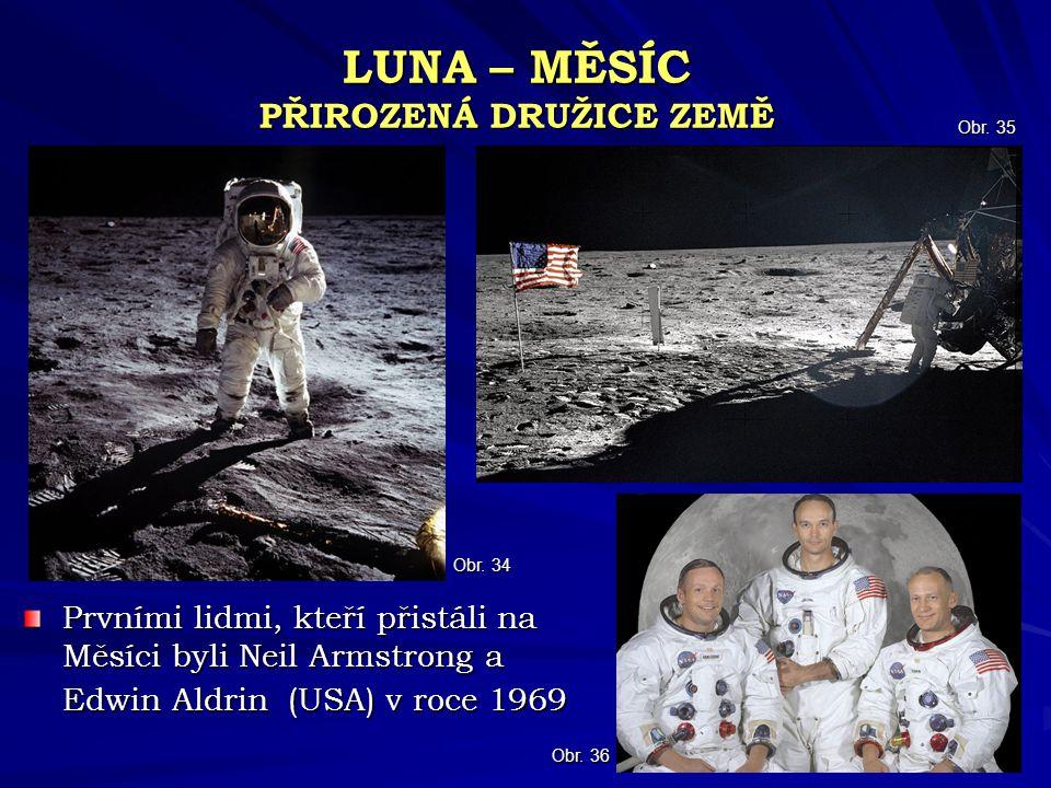 LUNA – MĚSÍC PŘIROZENÁ DRUŽICE ZEMĚ Prvními lidmi, kteří přistáli na Měsíci byli Neil Armstrong a Edwin Aldrin (USA) v roce 1969 Obr. 35 Obr. 34 Obr.