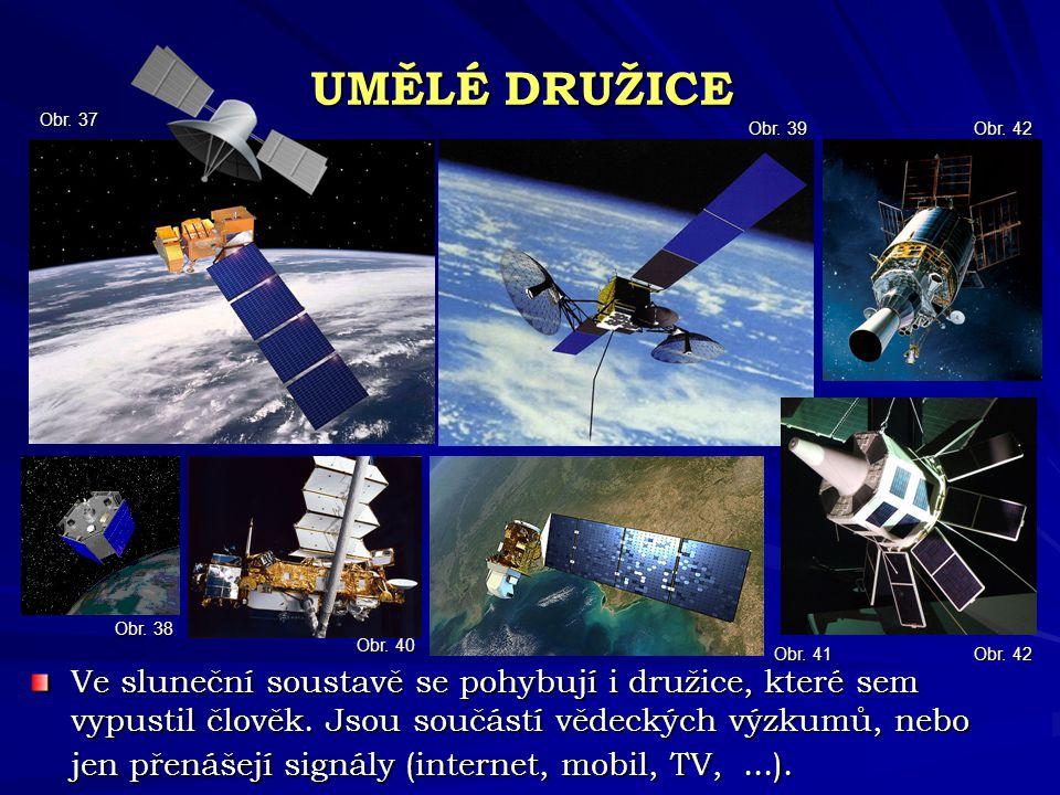 UMĚLÉ DRUŽICE Ve sluneční soustavě se pohybují i družice, které sem vypustil člověk. Jsou součástí vědeckých výzkumů, nebo jen přenášejí signály (inte