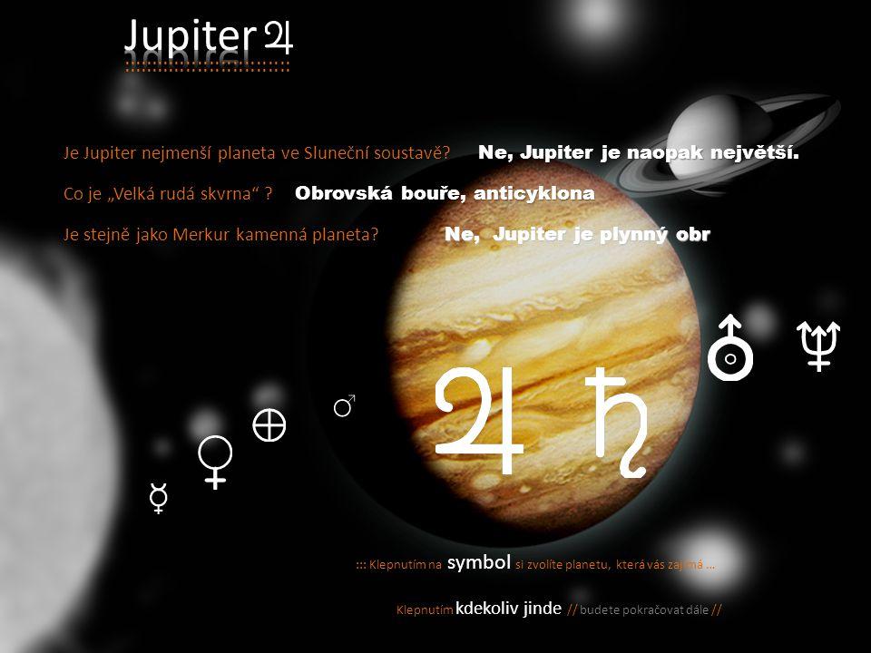 Pátá planeta od Slunce a největší planeta v Sluneční soustavě. První z plynných obrů. Pátá planeta od Slunce a největší planeta v Sluneční soustavě. P