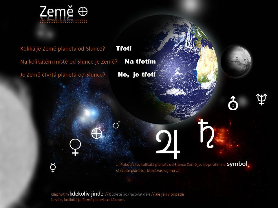 ::: Pokud víte, kolikátá planeta od Slunce Země je, klepnutím na symbol si zvolte planetu, která vás zajímá … Klepnutím kdekoliv jinde // budete pokračovat dále // ale jen v případě že víte, kolikátá je Země planeta od Slunce.