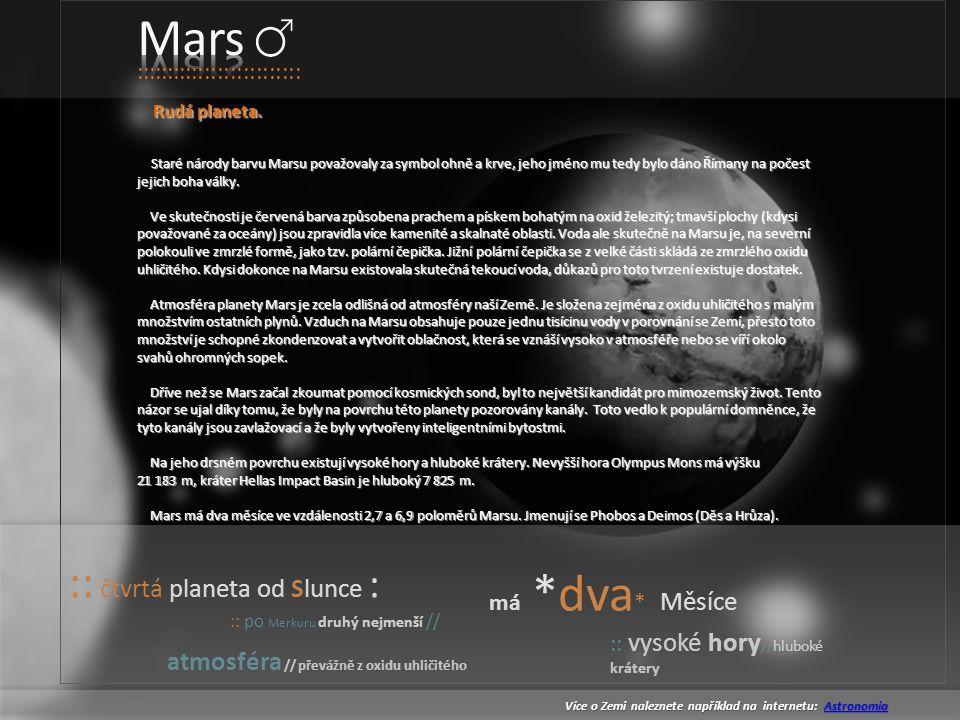 :: čtvrtá planeta od Slunce : :: po Merkuru druhý nejmenší // :: vysoké hory // hluboké krátery má *dva * Měsíce atmosféra // převážně z oxidu uhličitého :::::::::::::::::::::::::: Rudá planeta.