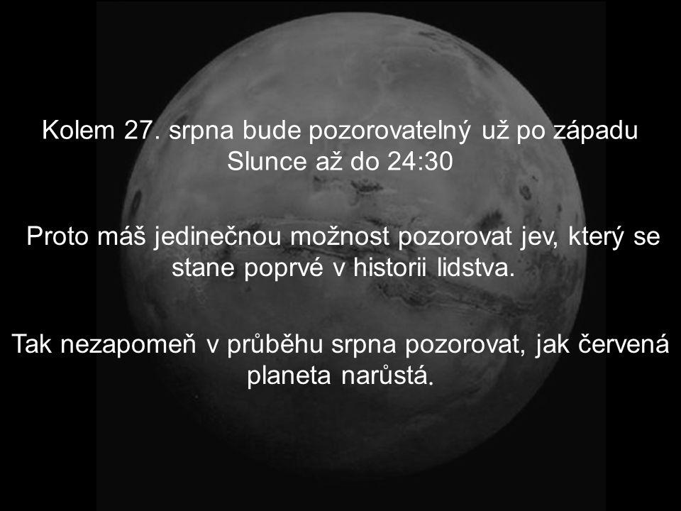 Tím pádem se stane lehce identifikovatelnou planetou na noční obloze. Od začátku srpna se bude objevovat na východní obloze ve 22 hod. a ve 3 hod. rán