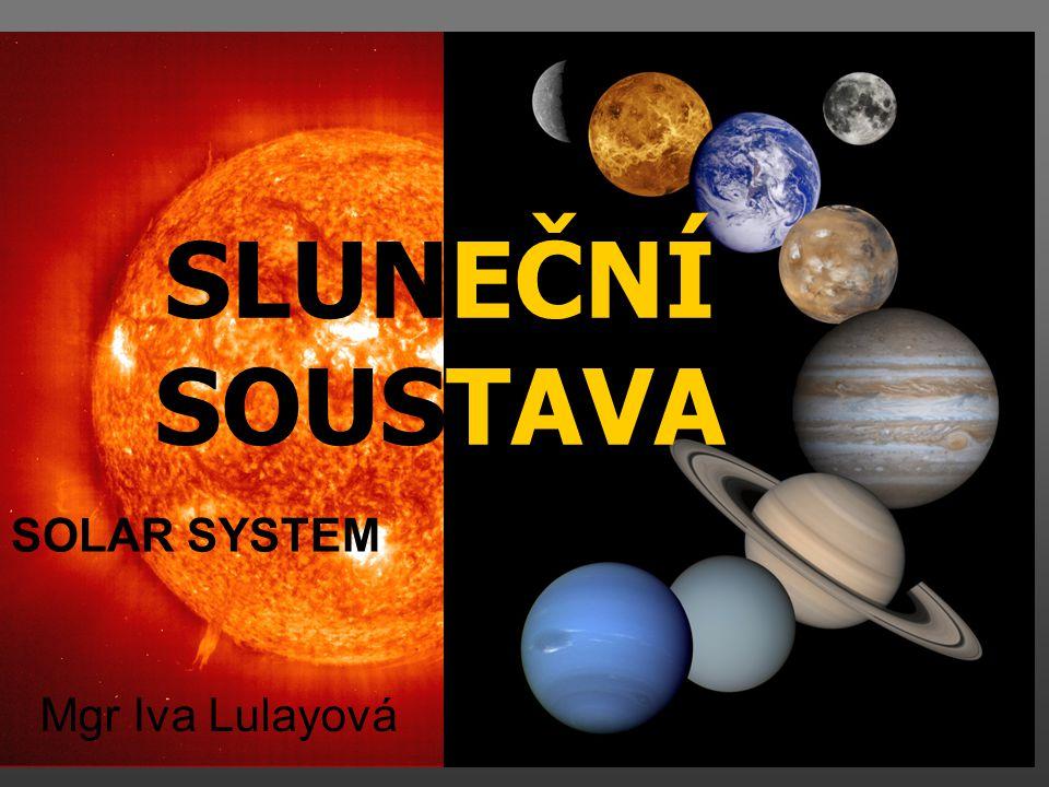 SLUNEČNÍ SOUSTAVA Mgr Iva Lulayová SOLAR SYSTEM
