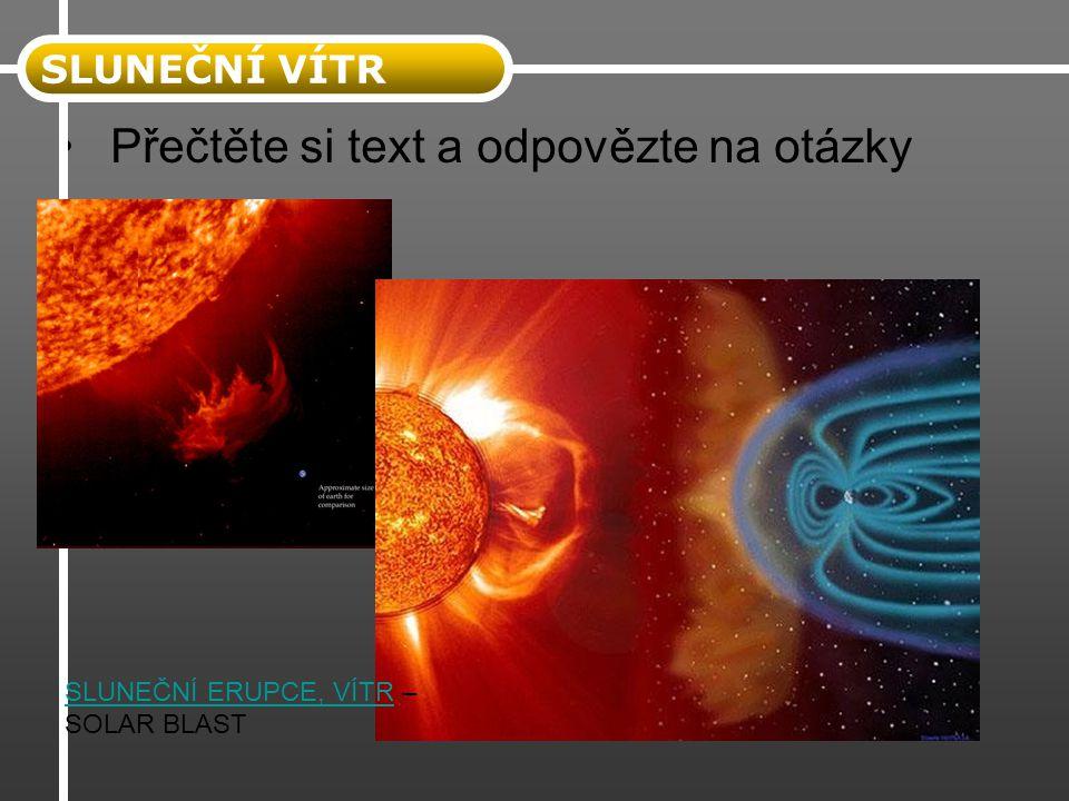 Přečtěte si text a odpovězte na otázky SLUNEČNÍ VÍTR SLUNEČNÍ ERUPCE, VÍTRSLUNEČNÍ ERUPCE, VÍTR – SOLAR BLAST