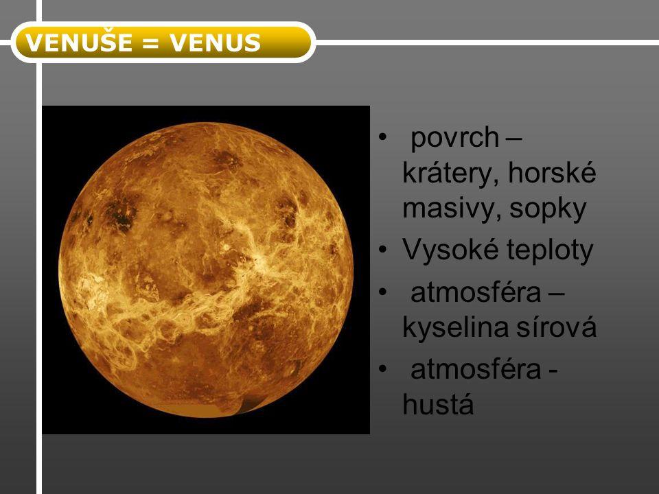 povrch – krátery, horské masivy, sopky Vysoké teploty atmosféra – kyselina sírová atmosféra - hustá VENUŠE = VENUS