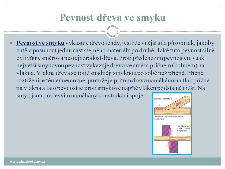 Pevnost dřeva ve smyku www.zlinskedumy.cz Pevnost ve smyku vykazuje dřevo tehdy, jestliže vnější síla působí tak, jakoby chtěla posunout jednu část st