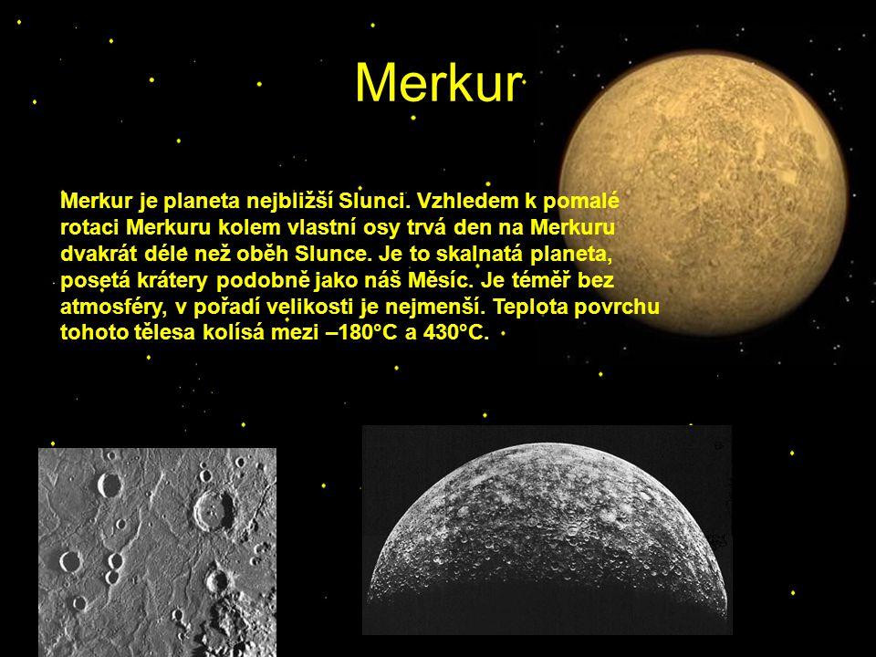 Merkur Merkur je planeta nejbližší Slunci. Vzhledem k pomalé rotaci Merkuru kolem vlastní osy trvá den na Merkuru dvakrát déle než oběh Slunce. Je to