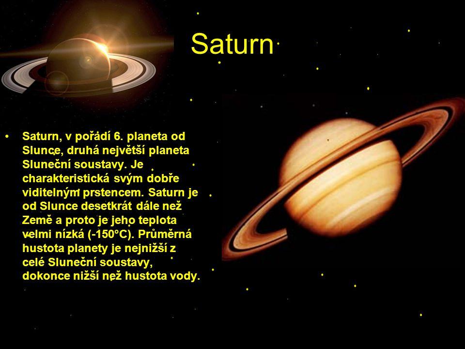 Saturn Saturn, v pořadí 6. planeta od Slunce, druhá největší planeta Sluneční soustavy. Je charakteristická svým dobře viditelným prstencem. Saturn je