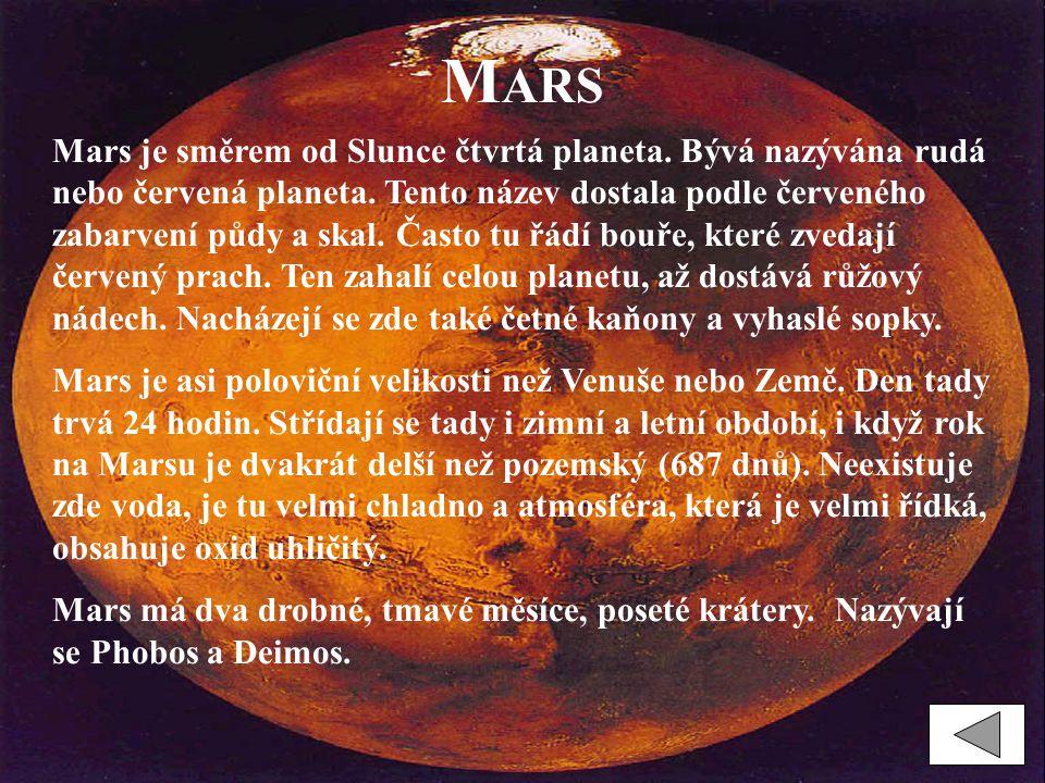 M ARS Mars je směrem od Slunce čtvrtá planeta. Bývá nazývána rudá nebo červená planeta. Tento název dostala podle červeného zabarvení půdy a skal. Čas