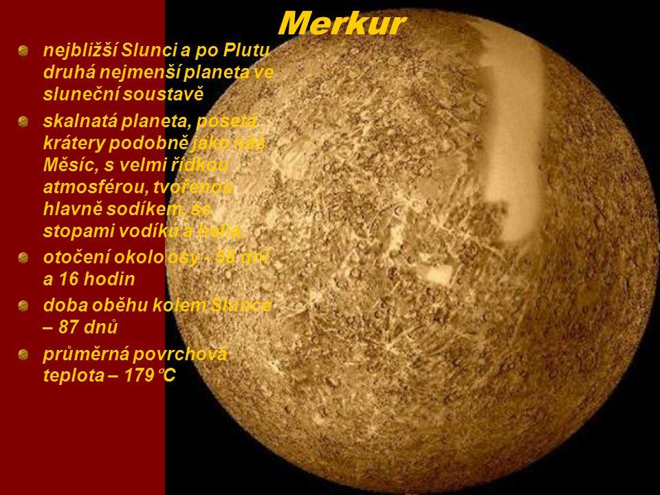 Merkur nejbližší Slunci a po Plutu druhá nejmenší planeta ve sluneční soustavě skalnatá planeta, posetá krátery podobně jako náš Měsíc, s velmi řídkou