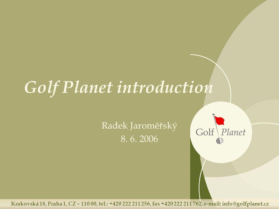 Krakovská 18, Praha 1, CZ – 110 00, tel.: +420 222 211 256, fax +420 222 211 762, e-mail: info@golfplanet.cz Golf Planet introduction Radek Jaroměřský 8.