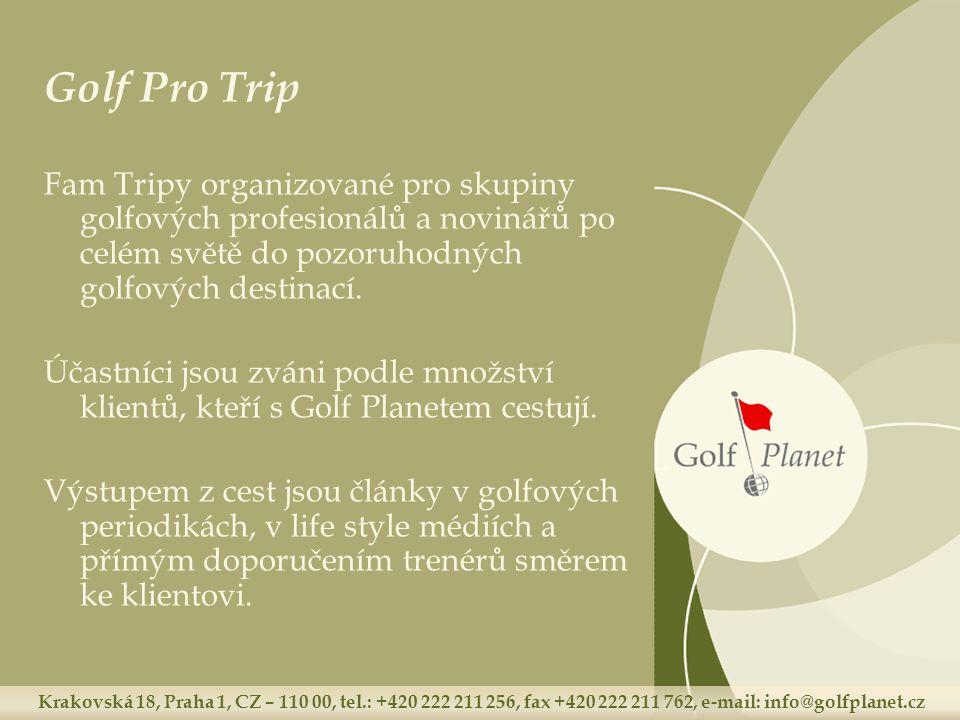 Krakovská 18, Praha 1, CZ – 110 00, tel.: +420 222 211 256, fax +420 222 211 762, e-mail: info@golfplanet.cz Golf Pro Trip Fam Tripy organizované pro skupiny golfových profesionálů a novinářů po celém světě do pozoruhodných golfových destinací.