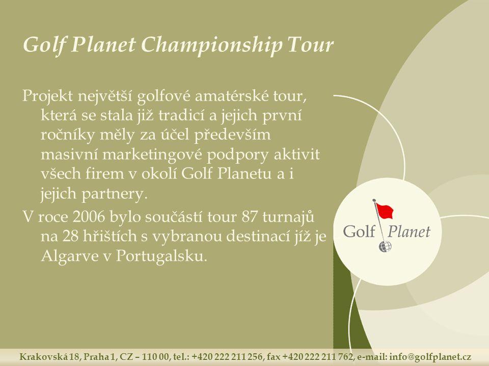 Krakovská 18, Praha 1, CZ – 110 00, tel.: +420 222 211 256, fax +420 222 211 762, e-mail: info@golfplanet.cz Golf Planet Championship Tour Projekt nej