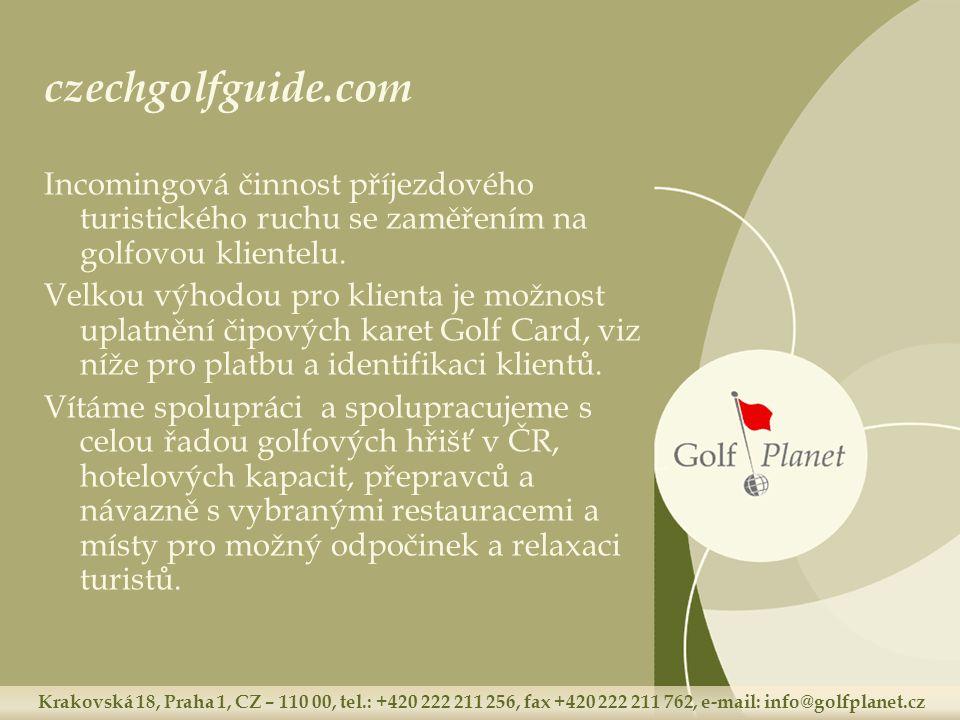 Krakovská 18, Praha 1, CZ – 110 00, tel.: +420 222 211 256, fax +420 222 211 762, e-mail: info@golfplanet.cz czechgolfguide.com Incomingová činnost příjezdového turistického ruchu se zaměřením na golfovou klientelu.