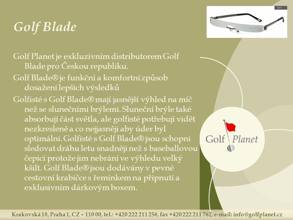Krakovská 18, Praha 1, CZ – 110 00, tel.: +420 222 211 256, fax +420 222 211 762, e-mail: info@golfplanet.cz Golf Blade Golf Planet je exkluzivním dis