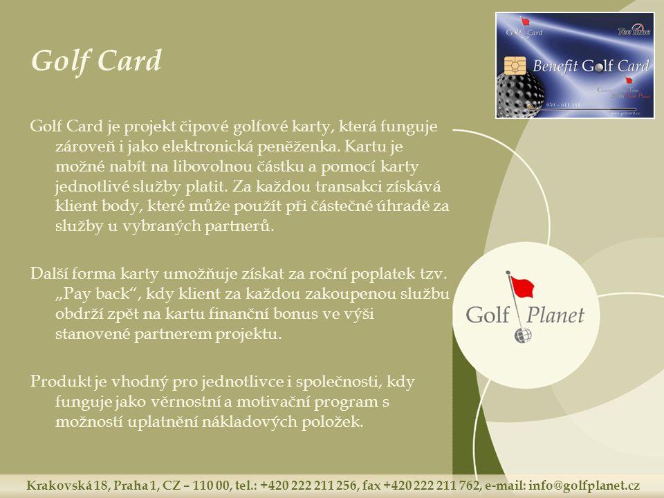 Krakovská 18, Praha 1, CZ – 110 00, tel.: +420 222 211 256, fax +420 222 211 762, e-mail: info@golfplanet.cz Golf Card Golf Card je projekt čipové gol