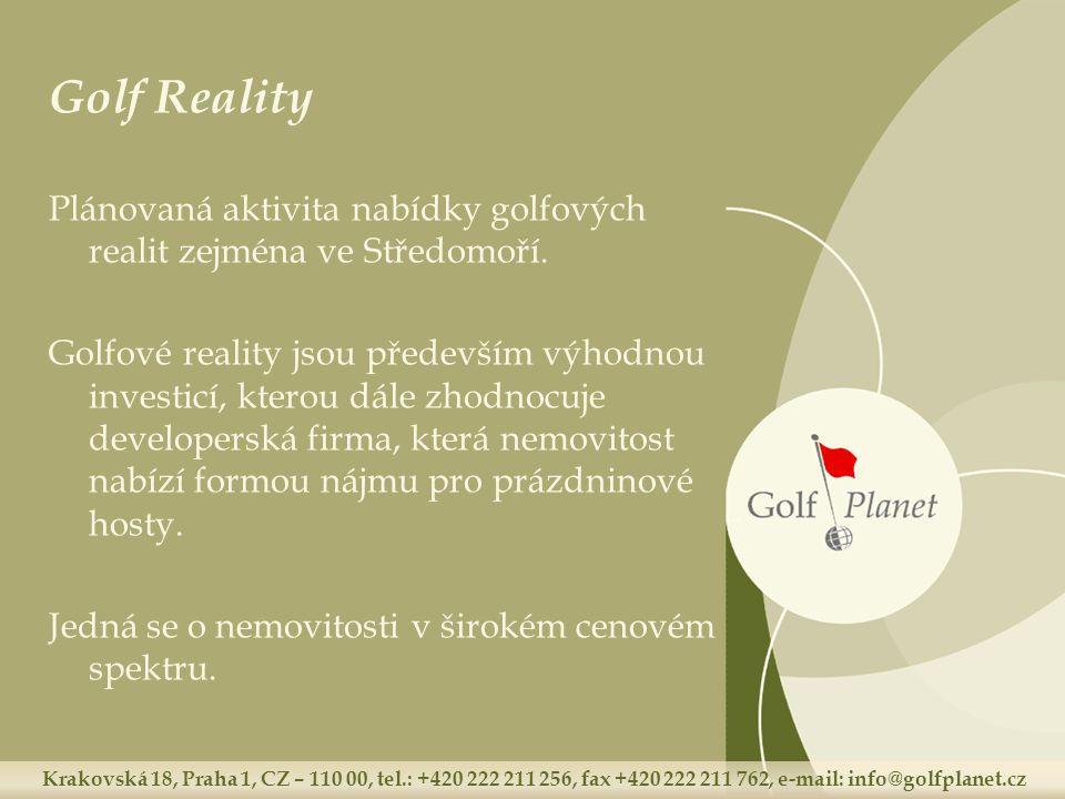 Krakovská 18, Praha 1, CZ – 110 00, tel.: +420 222 211 256, fax +420 222 211 762, e-mail: info@golfplanet.cz Golf Reality Plánovaná aktivita nabídky g