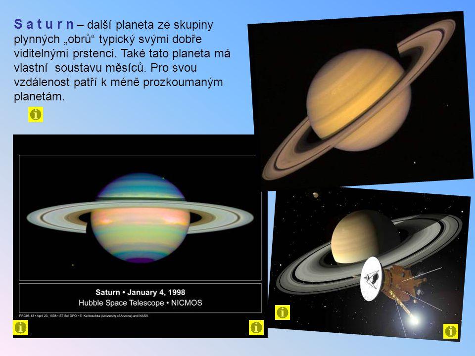 """S a t u r n – další planeta ze skupiny plynných """"obrů typický svými dobře viditelnými prstenci."""