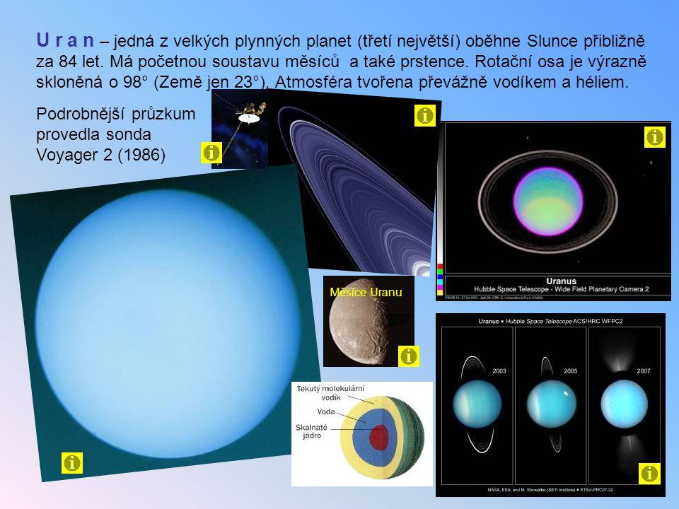 U r a n – jedná z velkých plynných planet (třetí největší) oběhne Slunce přibližně za 84 let. Má početnou soustavu měsíců a také prstence. Rotační osa