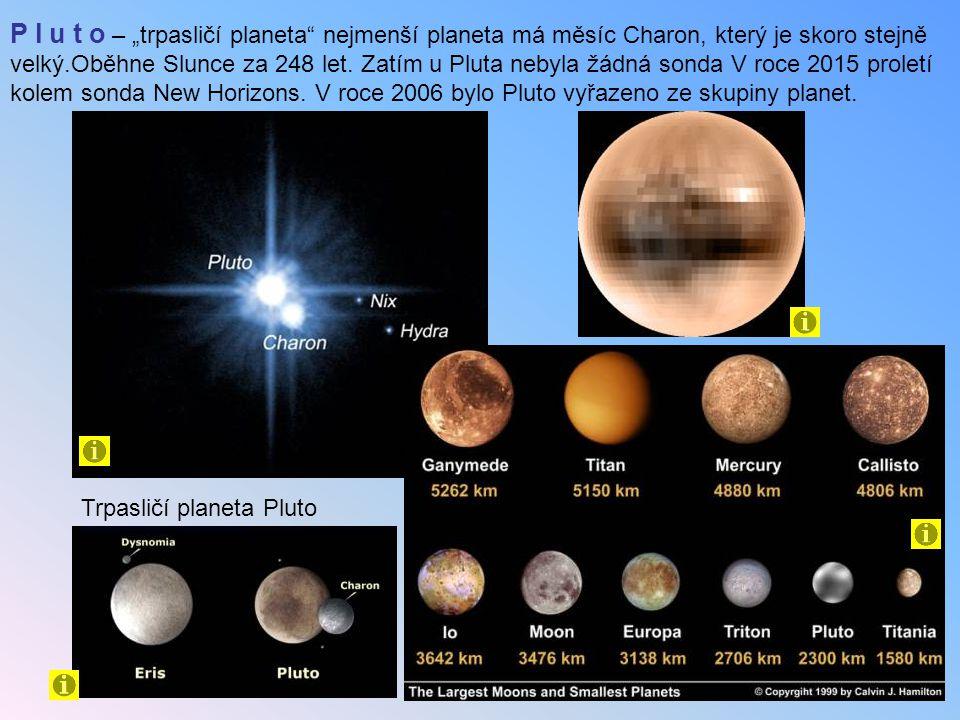 """P l u t o – """"trpasličí planeta nejmenší planeta má měsíc Charon, který je skoro stejně velký.Oběhne Slunce za 248 let."""