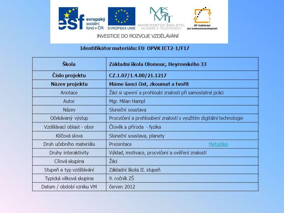 Identifikátor materiálu: EU OPVK ICT2-1/F17 ŠkolaZákladní škola Olomouc, Heyrovského 33 Číslo projektuCZ.1.07/1.4.00/21.1217 Název projektuMáme šanci číst, zkoumat a tvořit AnotaceŽáci si upevní a prohloubí znalosti při samostatné práci AutorMgr.