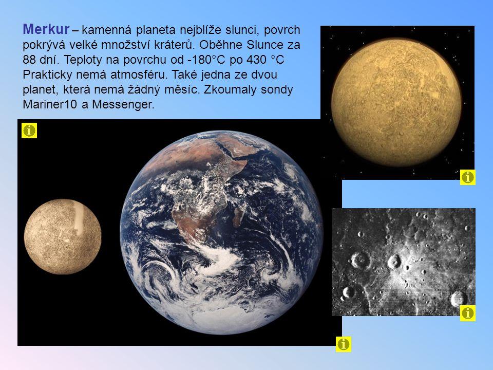 Merkur – kamenná planeta nejblíže slunci, povrch pokrývá velké množství kráterů. Oběhne Slunce za 88 dní. Teploty na povrchu od -180°C po 430 °C Prakt