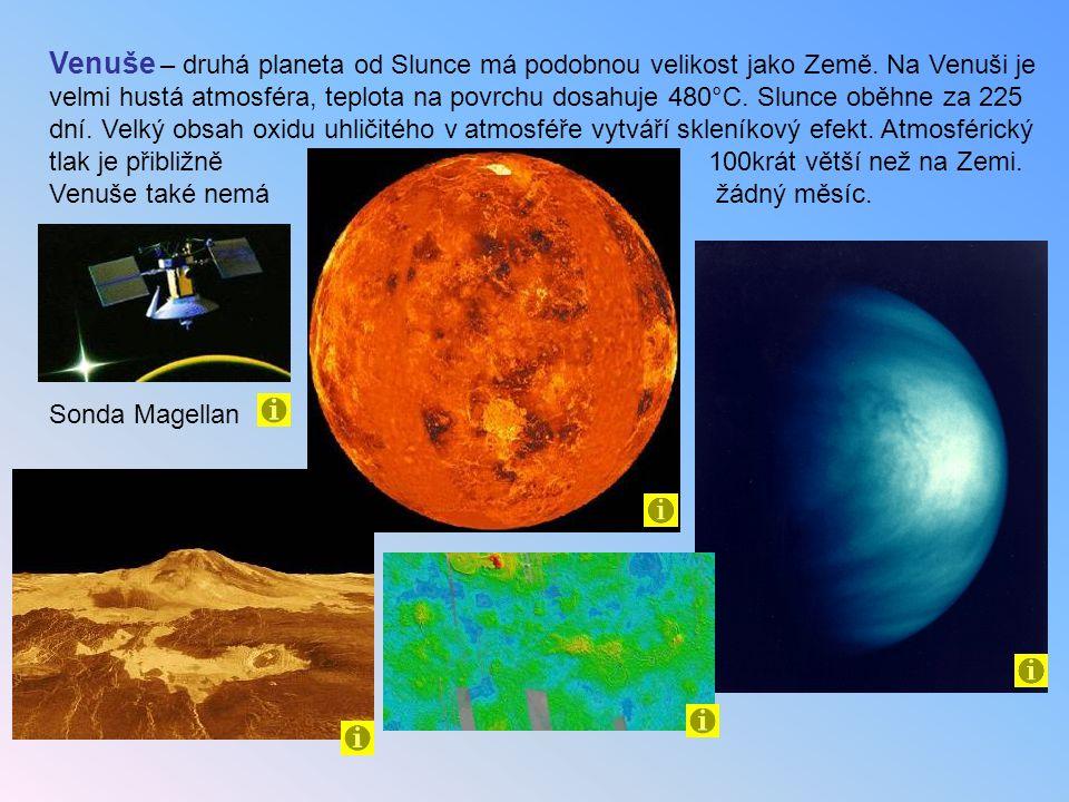 Venuše – druhá planeta od Slunce má podobnou velikost jako Země. Na Venuši je velmi hustá atmosféra, teplota na povrchu dosahuje 480°C. Slunce oběhne