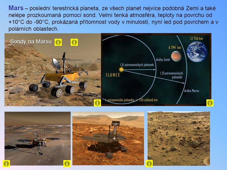 Mars – poslední terestrická planeta, ze všech planet nejvíce podobná Zemi a také nelépe prozkoumaná pomocí sond. Velmi tenká atmosféra, teploty na pov