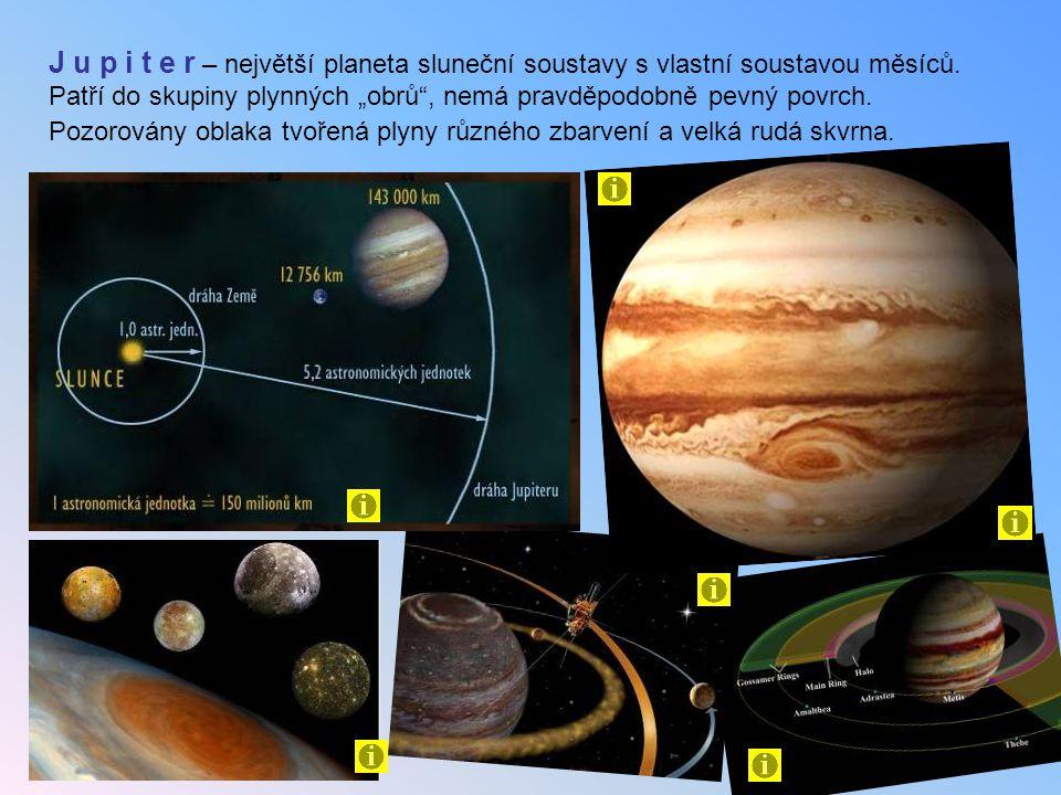 """J u p i t e r – největší planeta sluneční soustavy s vlastní soustavou měsíců. Patří do skupiny plynných """"obrů"""", nemá pravděpodobně pevný povrch. Pozo"""