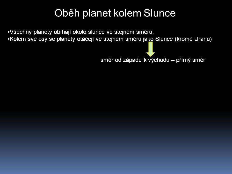 Oběh planet kolem Slunce Všechny planety obíhají okolo slunce ve stejném směru. Kolem své osy se planety otáčejí ve stejném směru jako Slunce (kromě U