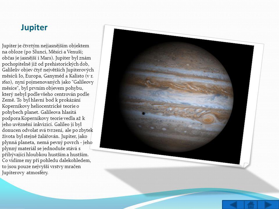 Jupiter Jupiter je čtvrtým nejjasnějším objektem na obloze (po Slunci, Měsíci a Venuši; občas je jasnější i Mars).