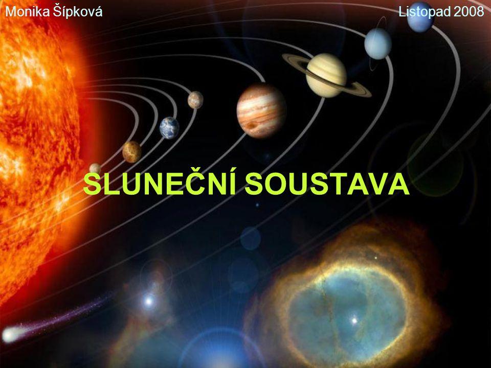 SLUNEČNÍ SOUSTAVA Monika Šípková Listopad 2008