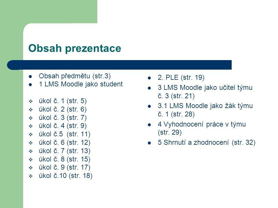 Obsah prezentace Obsah předmětu (str.3) 1 LMS Moodle jako student  úkol č.