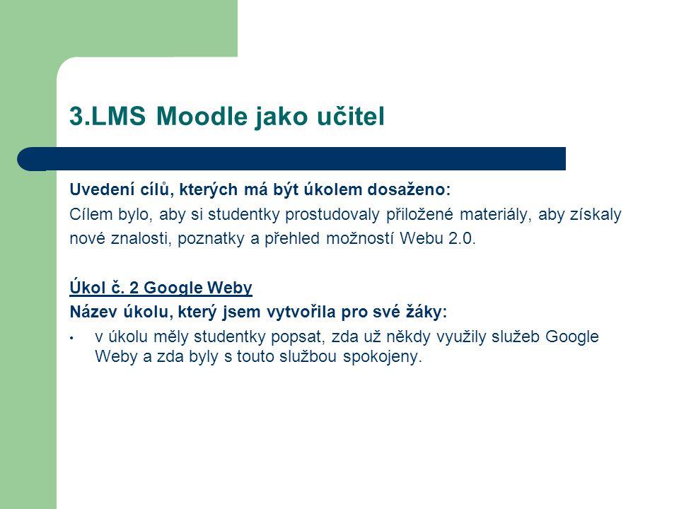 3.LMS Moodle jako učitel Uvedení cílů, kterých má být úkolem dosaženo: Cílem bylo, aby si studentky prostudovaly přiložené materiály, aby získaly nové znalosti, poznatky a přehled možností Webu 2.0.