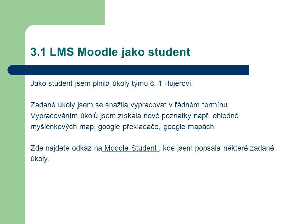 3.1 LMS Moodle jako student Jako student jsem plnila úkoly týmu č.