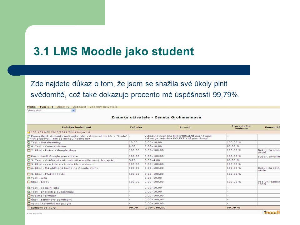 3.1 LMS Moodle jako student Zde najdete důkaz o tom, že jsem se snažila své úkoly plnit svědomitě, což také dokazuje procento mé úspěšnosti 99,79%.